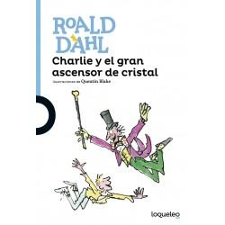 CHARLIE Y EL GRAN ASCENSOR DE CRISTAL , ROALD DAHL