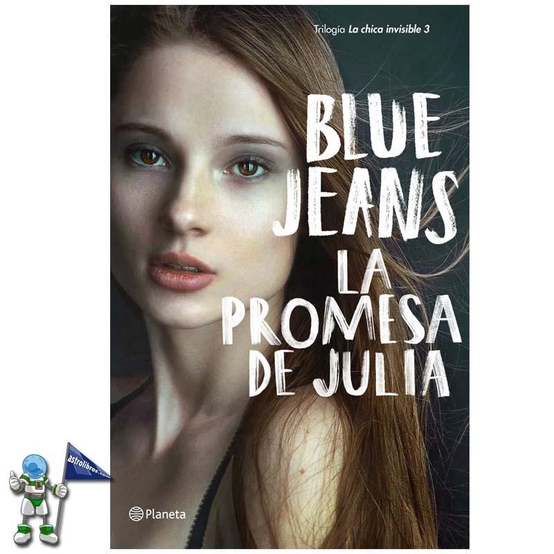 LA PROMESA DE JULIA , LA CHICA INVISIBLE 3 , BLUE JEANS