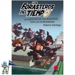 LOS FORASTEROS DEL TIEMPO 10 , LA AVENTURA DE LOS BALBUENA CON LOS SUPERNINJAS