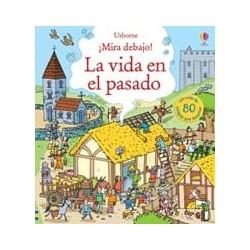 LA VIDA EN EL PASADO , ¡MIRA DEBAJO! , LIBRO CON SOLAPAS USBORNE