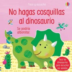 NO HAGAS COSQUILLAS AL DINOSAURIO , TOCO Y ESCUCHO , LIBROS CON SONIDOS USBORNE