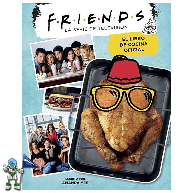 FRIENDS, EL LIBRO DE COCINA OFICIAL