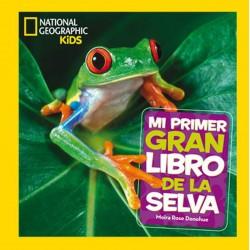 MI PRIMER GRAN LIBRO DE LA SELVA , NATIONAL GEOGRAPHIC KIDS