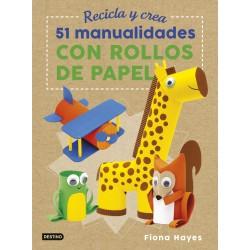 RECICLA Y CREA , 51 MANUALIDADES CON ROLLOS DE PAPEL