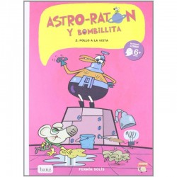 ASTRO-RATÓN Y BOMBILLITA 2 , ¡POLLO A LA VISTA! , CÓMIC A PARTIR DE 6 AÑOS