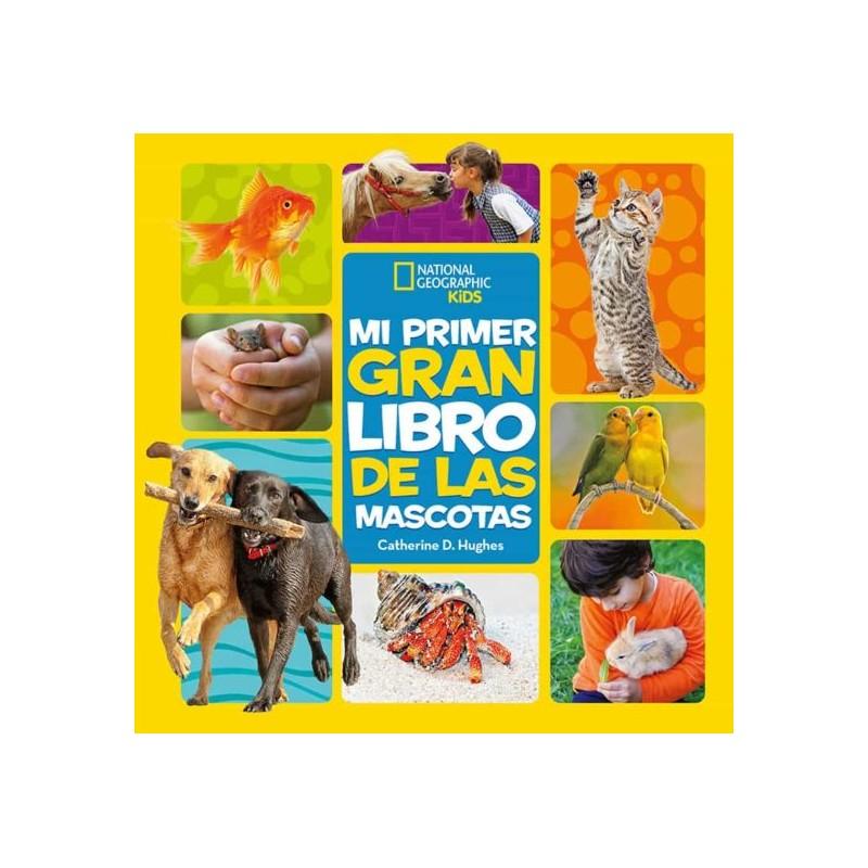 MI PRIMER GRAN LIBRO DE LAS MASCOTAS , NATIONAL GEOGRAPHIC KIDS