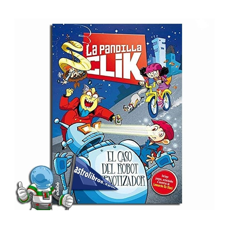 EL CASO DEL ROBOT HIPNOTIZADOR , LA PANDILLA CLIK 1