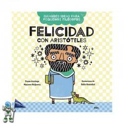FELICIDAD CON ARISTÓTELES, GRANDES IDEAS PARA PEQUEÑOS FILÓSOFOS 2
