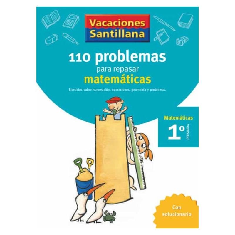 VACACIONES SANTILLANA 1 PRIMARIA 110 PROBLEMAS PARA REPASAR MATEMATICAS