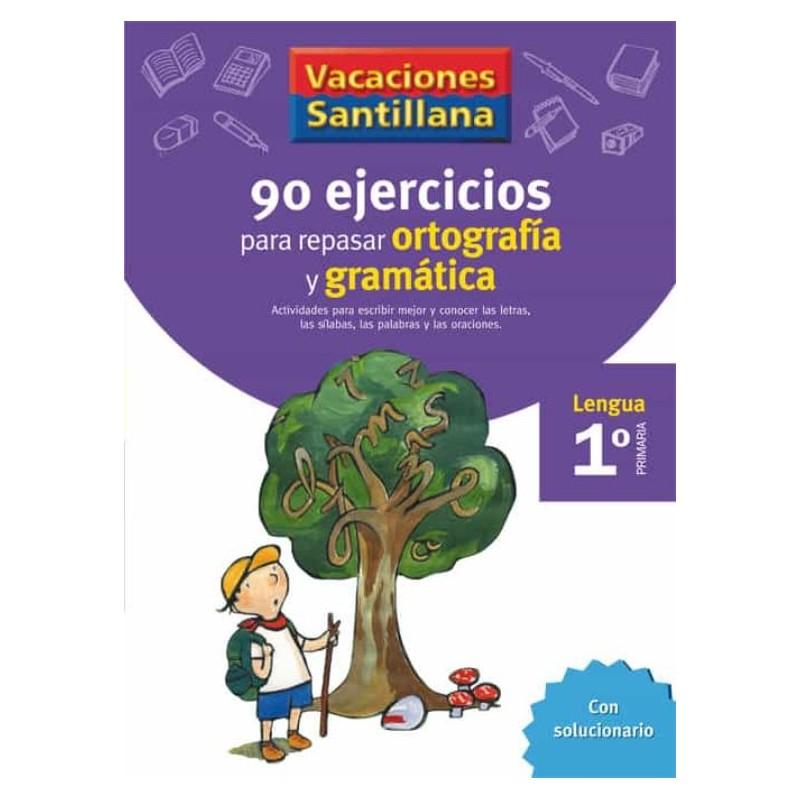 VACACIONES SANTILLANA 1 PRIMARIA 90 EJERCICIOS PARA REPASAR ORTOGRAFIA Y GRAMATI