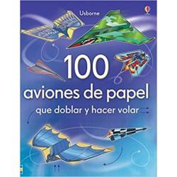 100 AVIONES DE PAPEL QUE DOBLAR Y HACER VOLAR, PAPIROFLEXIA