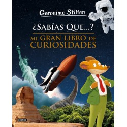 ¿SABIAS QUE...? MI GRAN LIBRO DE CURIOSIDADES, GERONIMO STILTON