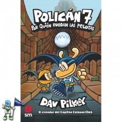 POLICÁN 7, POR QUIÉN RUEDAN LAS PELOTAS