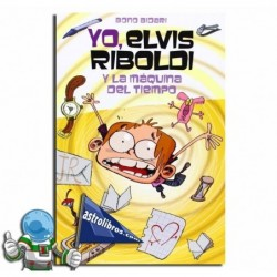 Yo Elvis Riboldi y la máquina del tiempo. Elvis Riboldi nº7.