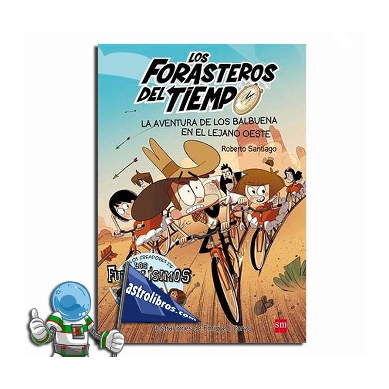 La aventura de los Balbuena en el Lejano Oeste. Los Forasteros del tiempo 1. Erderaz.