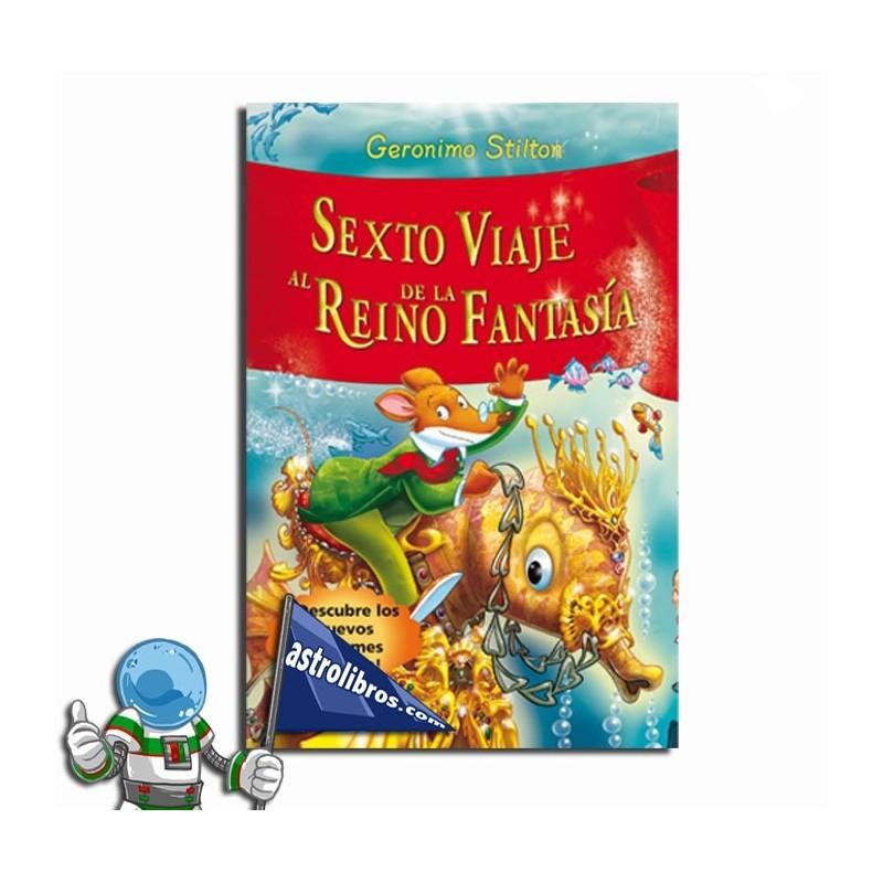 Geronimo Stilton. Sexto viaje al Reino de la Fantasía.