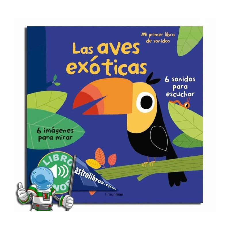 Las aves exóticas. Mi primer libro de sonidos.
