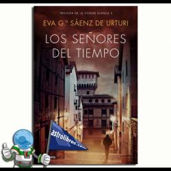 LOS SEÑORES DEL TIEMPO , TRILOGÍA DE LA CIUDAD BLANCA 3