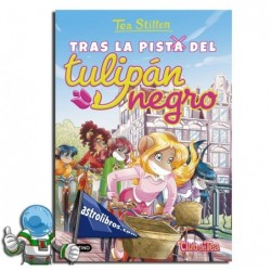 TRAS LA PISTA DEL TULIPÁN NEGRO | TEA STILTON 18