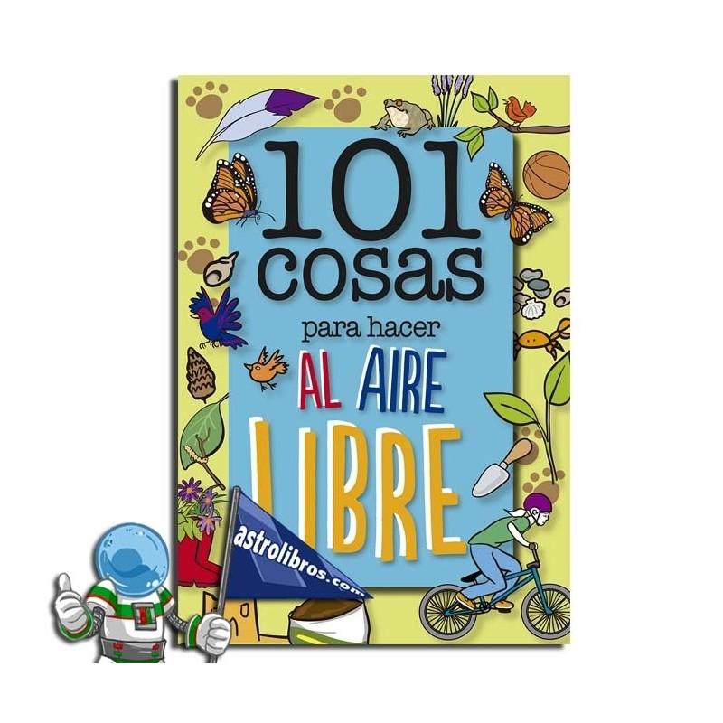 101 COSAS PARA HACER AL AIRE LIBRE.