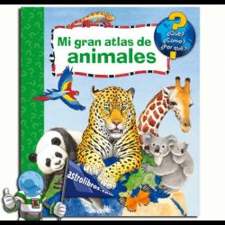 MI GRAN ATLAS DE ANIMALES ¿QUÉ? ¿CÓMO? ¿POR QUÉ?