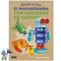 RECICLA Y CREA , 51 MANUALIDADES CON HUEVERAS DE CARTÓN