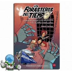 FORASTEROS DEL TIEMPO 2. LA AVENTURA DE LOS BALBUENA Y EL ÚLTIMO CABALLERO.
