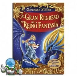 EL GRAN REGRESO AL REINO DE LA FANTASÍA , GERONIMO STILTON ESPECIAL