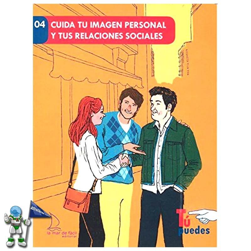 CUIDA TU IMAGEN PERSONAL Y TUS RELACIONES SOCIALES , LECTURA FÁCIL