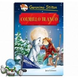 COLMILLO BLANCO. GRANDES HISTORIAS. GERONIMO STILTON.