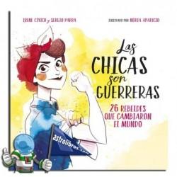 LAS CHICAS SON GUERRERAS. 25 REBELDES QUE TRANSFORMARON EL MUNDO.