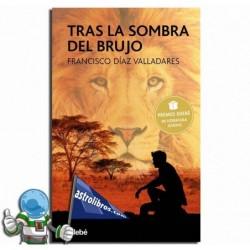 TRAS LA SOMBRE DEL BRUJO. PREMIO EDEBÉ 2017 LITERATURA JUVENIL