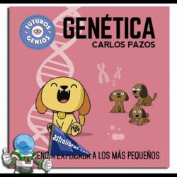 GENÉTICA , FUTUROS GENIOS , LA CIENCIA EXPLICADA A LOS MÁS PEQUEÑOS