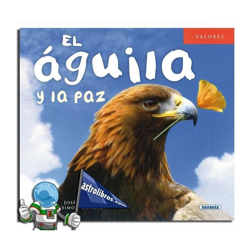 EL ÁGUILA Y LA PAZ. COLECCIÓN VALORES
