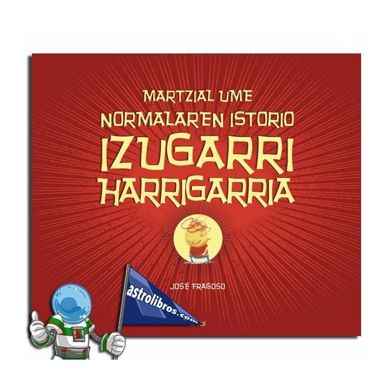 MARTZIAL UME NORMALAREN ISTORIO IZUGARRI HARRIGARRIA