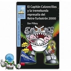 CAPITAN CALZONCILLOS Y LA TREMEBUNDA REPRESALIA DEL RETRE-TURBOTRÓN 2000