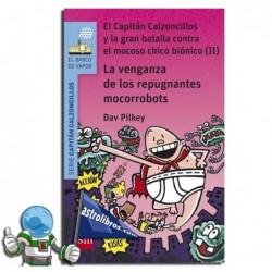 EL CAPITÁN CALZONCILLOS Y LA VENGANZA DE LOS REPUGNANTES MOCORROBOTS