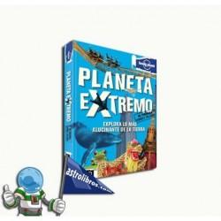 PLANETA EXTREMO. EXPLORA LO MÁS ALUCINANTE DE LA TIERRA