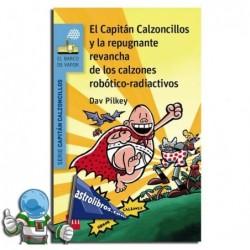 EL CAPITÁN CALZONCILLOS Y LA REPUGNANTE REVANCHA DE LOS CALZONES ROBÓTICO-RADIAC