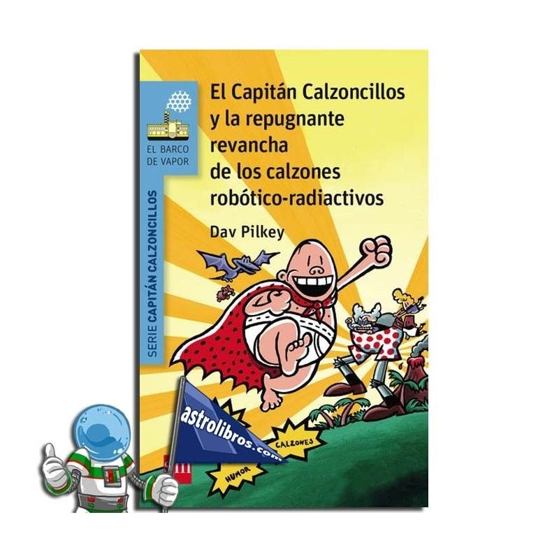 EL CAPITÁN CALZONCILLOS Y LA REPUGNANTE REVANCHA DE LOS CALZONES REVANCHA DE LOS CALZONES ROBÓTICO-RADIACTIVOS | Nº14
