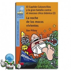 EL CAPITÁN CALZONCILLOS Y LA GRAN BATALLA CONTRA EL MOCOSO CHICO BIÓNICO (I). LA NOCHE DE LOS MOCOS VIVIENTES