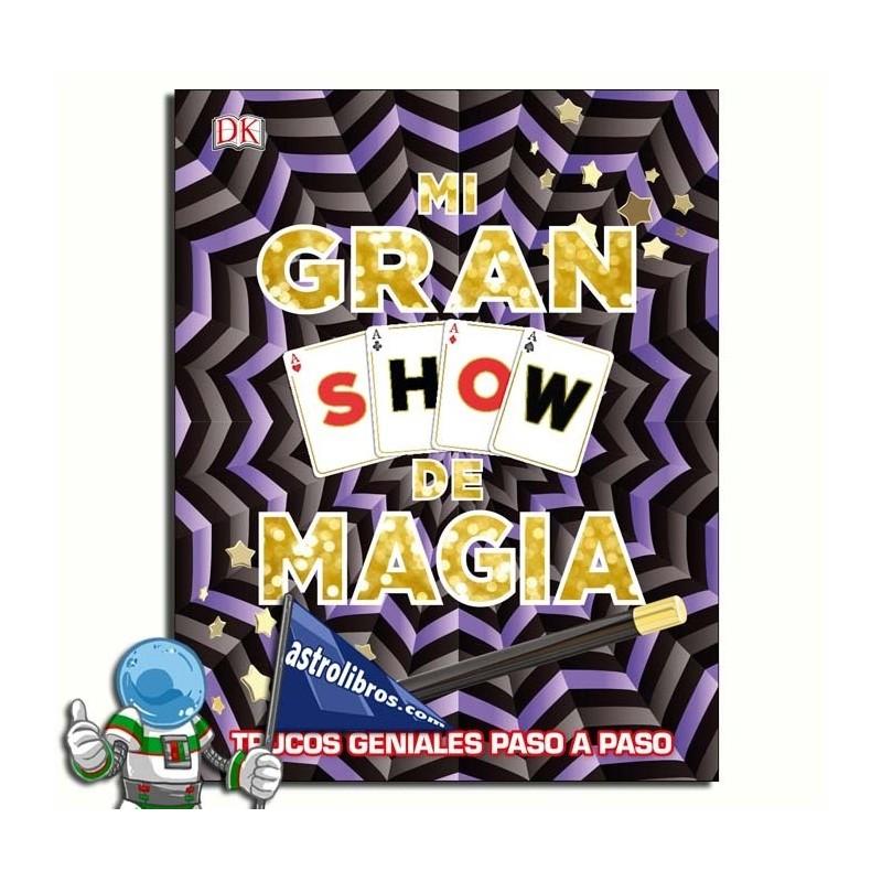 MI GRAN SHOW DE MAGIA. TRUCOS GENIALES PASO A PASO