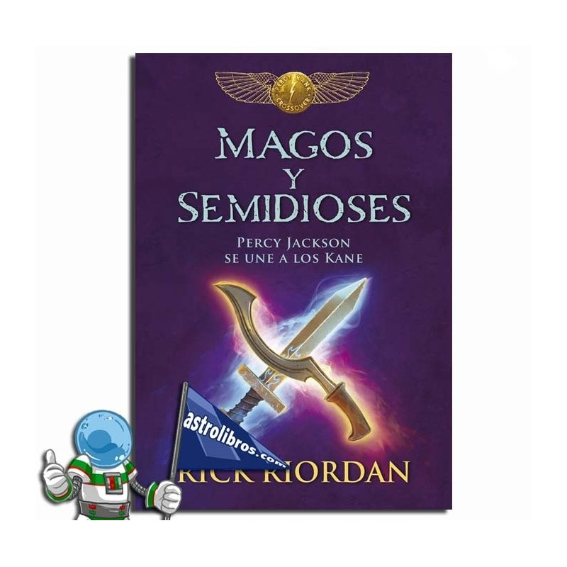 MAGOS Y SEMIDIOSES. PERCY JACKSON SE UNE A LOS KANE