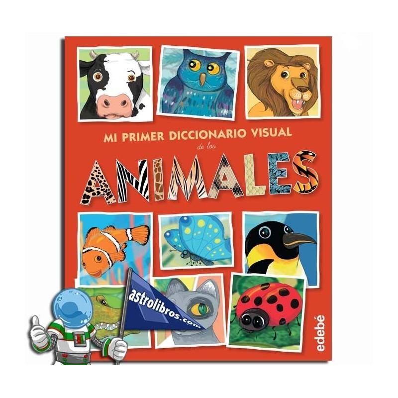 MI PRIMER DICCIONARIO VISUAL. ANIMALES