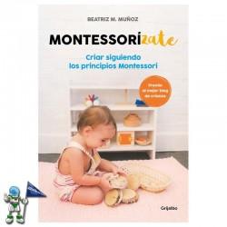 MONTESSORIZATE , CRIAR SIGUIENDO LOS PRINCIPIOS MONTESSORI