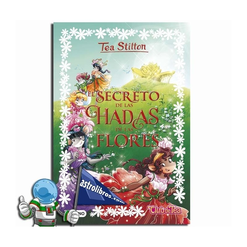 EL SECRETO DE LAS HADAS DE LAS FLORES. TEA STILTON