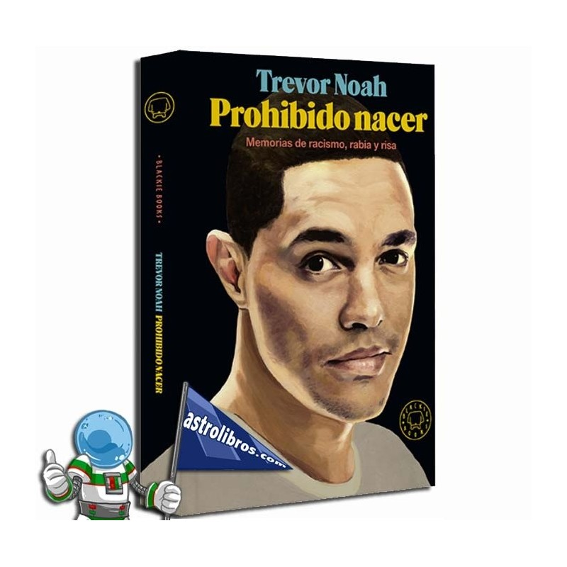 PROHIBIDO NACER. MEMORIAS DE RACISMO, RABIA Y RISA