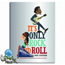 IT'S ONLY ROCK AND ROLL , UNA HISTORIA DEL ROCK ILUSTRADA