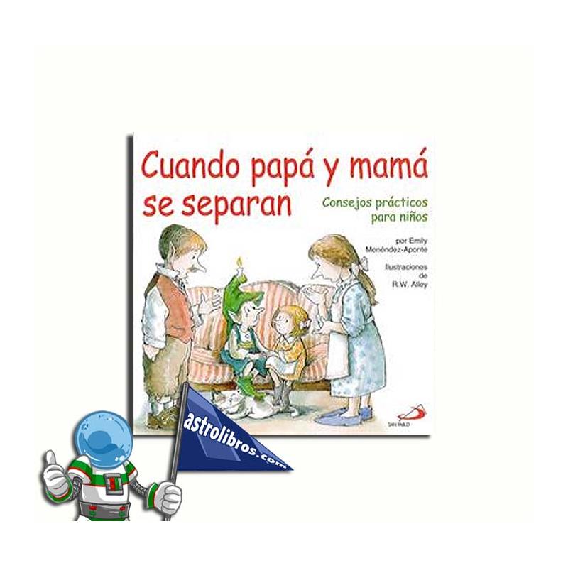 CUANDO PAPÁ Y MAMÁ SE SEPARAN. CONSEJOS PRÁCTICOS PARA NIÑOS