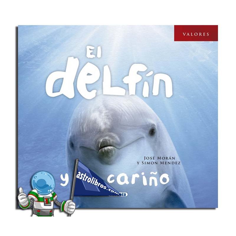 EL DELFIN Y EL CARIÑO. COLECCIÓN VALORES